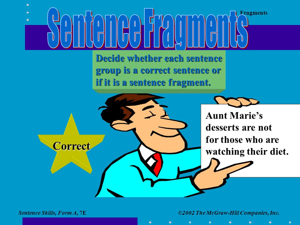 Sentence Fragments Correct Decide whether each sentence