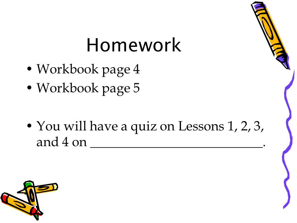 Homework Workbook page 4 Workbook page 5