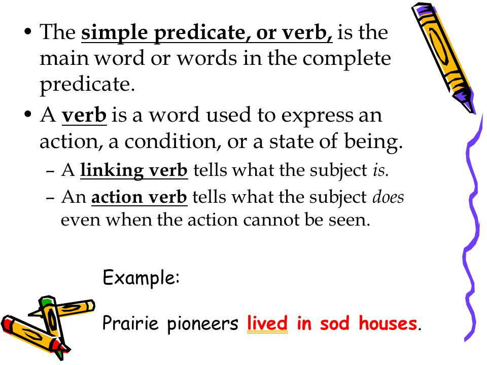 The simple predicate, or verb, is the main word or words in the complete predicate.