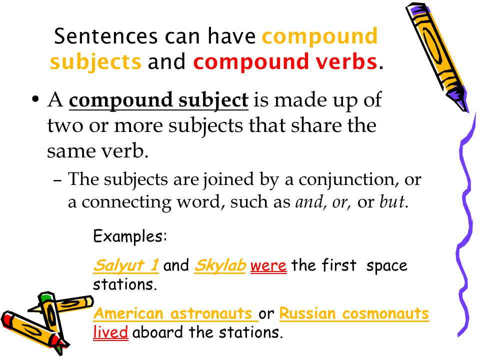 Sentences can have compound subjects and compound verbs.