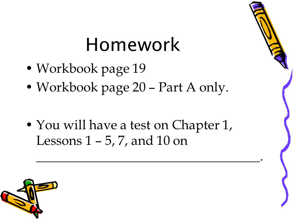 Homework Workbook page 19 Workbook page 20 – Part A only.