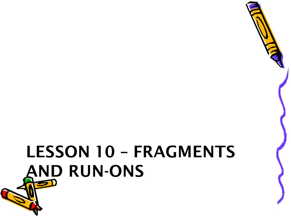 Lesson 10 – Fragments and Run-ons