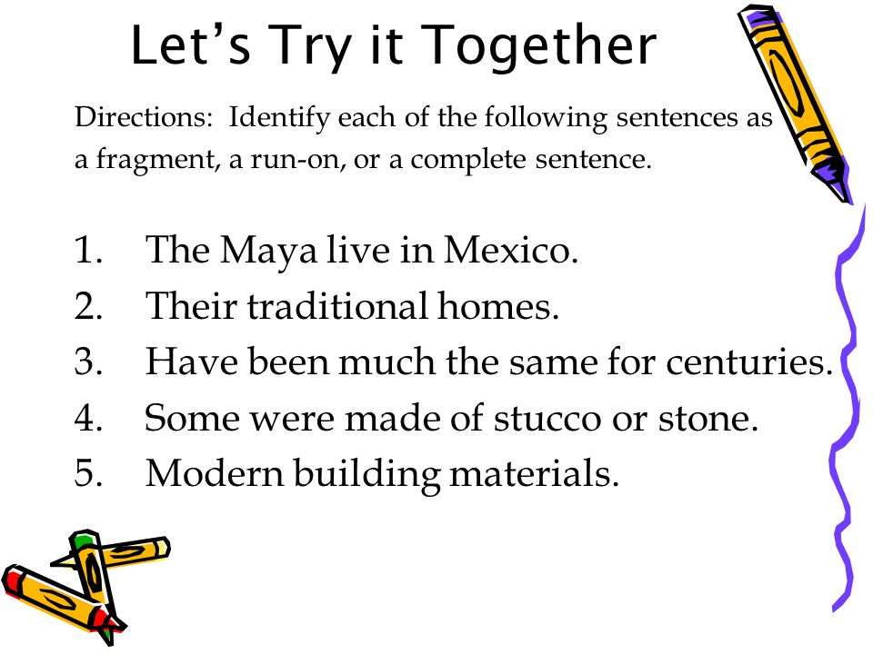 Let's Try it Together The Maya live in Mexico.