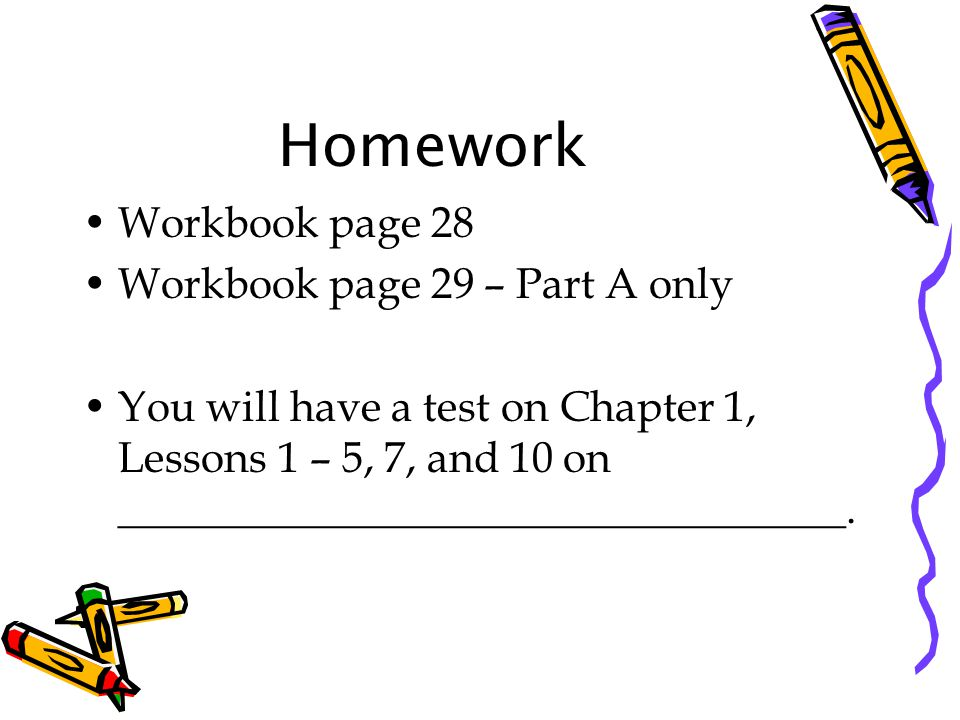 Homework Workbook page 28 Workbook page 29 – Part A only