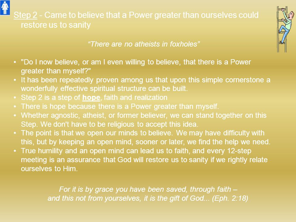Step 2 - Came to believe that a Power greater than ourselves could restore us to sanity