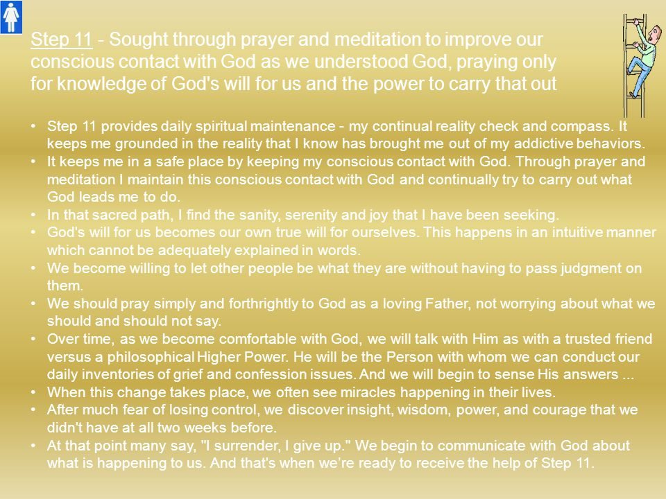 Step 11 - Sought through prayer and meditation to improve our