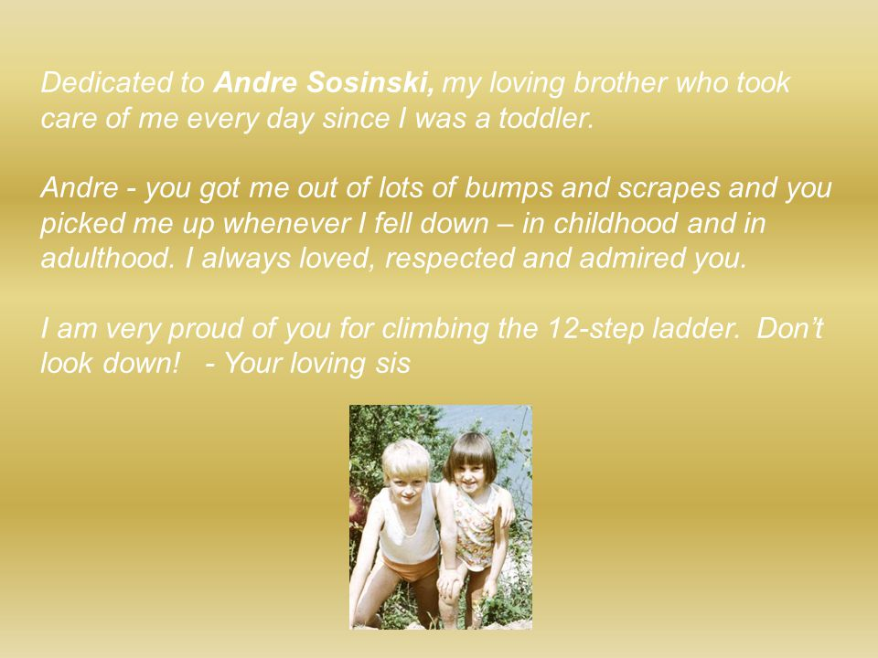 Dedicated to Andre Sosinski, my loving brother who took care of me every day since I was a toddler.
