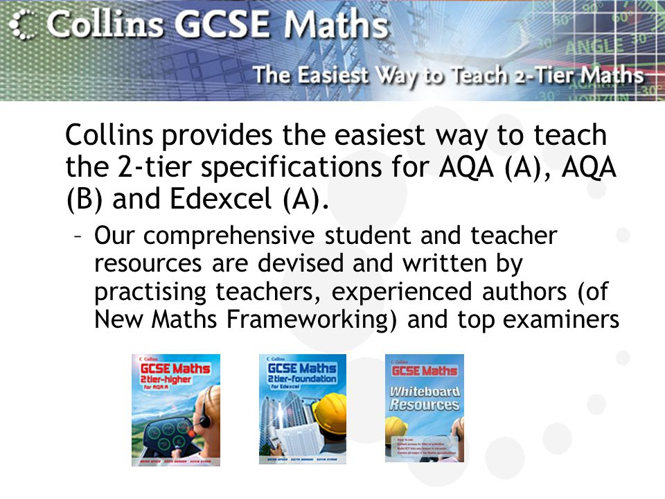 Collins provides the easiest way to teach the 2-tier specifications for AQA (A), AQA (B) and Edexcel (A).