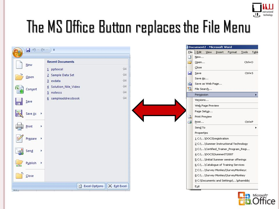 The MS Office Button replaces the File Menu
