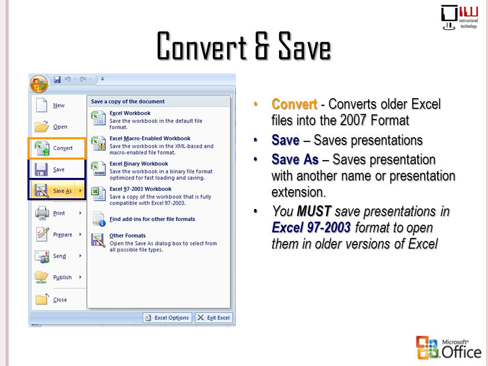 Convert & Save Convert - Converts older Excel files into the 2007 Format. Save – Saves presentations.