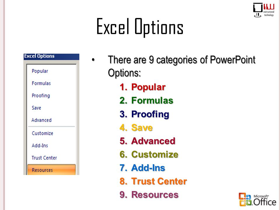 Excel Options There are 9 categories of PowerPoint Options: Popular
