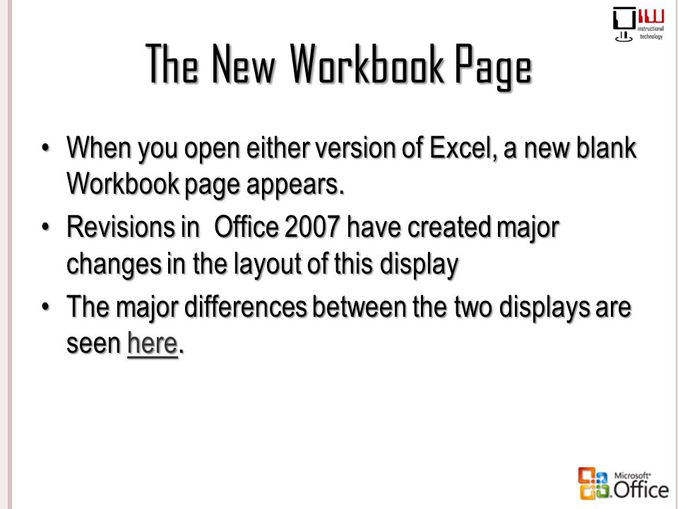 The New Workbook Page When you open either version of Excel, a new blank Workbook page appears.