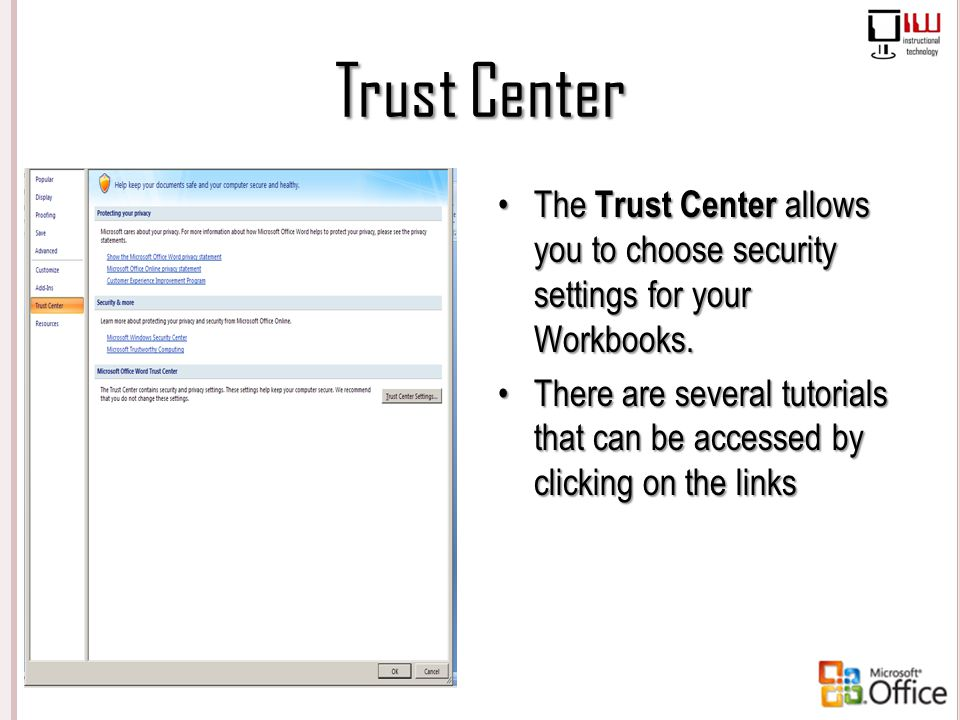 Trust Center The Trust Center allows you to choose security settings for your Workbooks.