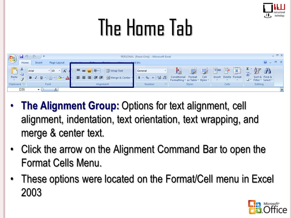 The Home Tab The Alignment Group: Options for text alignment, cell alignment, indentation, text orientation, text wrapping, and merge & center text.