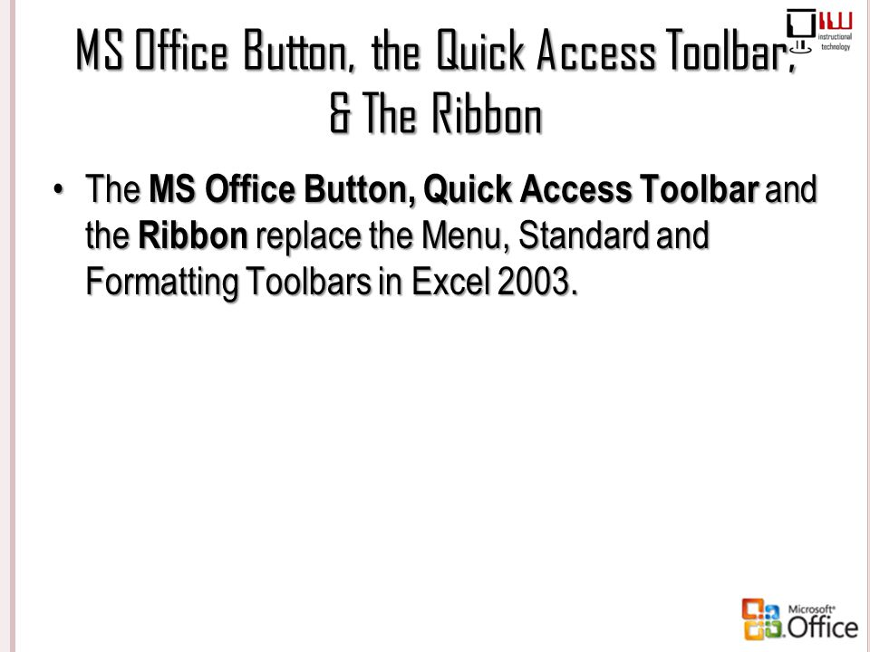MS Office Button, the Quick Access Toolbar, & The Ribbon