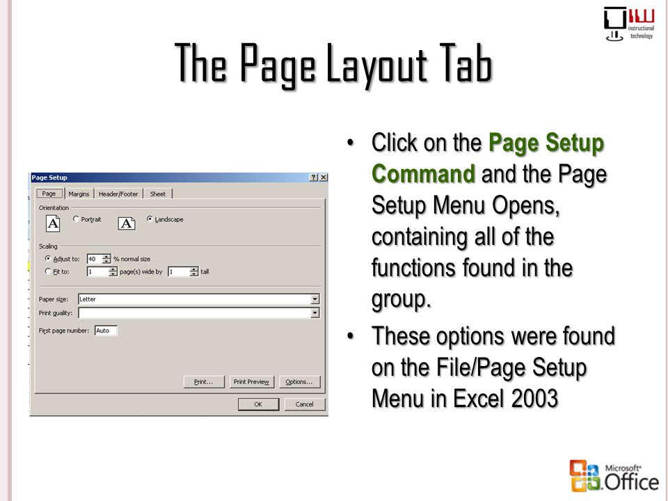 The Page Layout Tab Click on the Page Setup Command and the Page Setup Menu Opens, containing all of the functions found in the group.