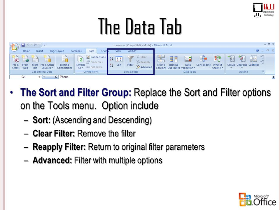 The Data Tab The Sort and Filter Group: Replace the Sort and Filter options on the Tools menu. Option include.