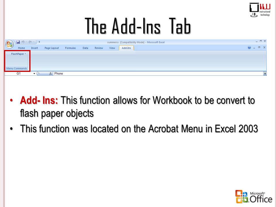 The Add-Ins Tab Add- Ins: This function allows for Workbook to be convert to flash paper objects.