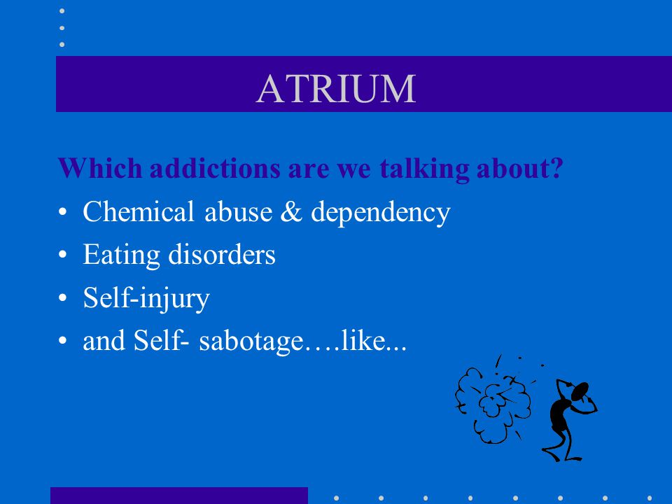 ATRIUM Which addictions are we talking about