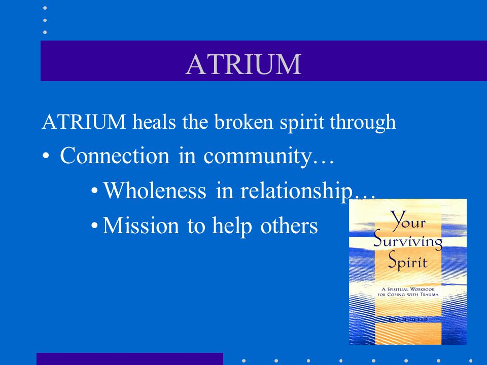 ATRIUM Connection in community… Wholeness in relationship…