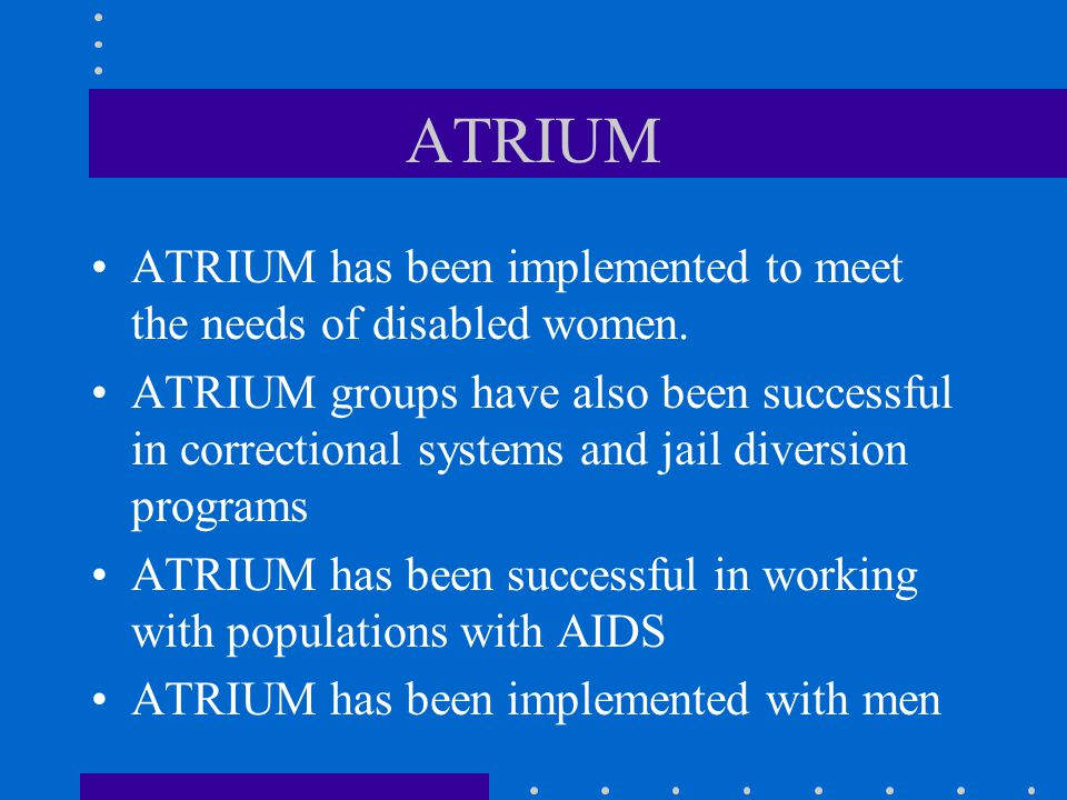 ATRIUM ATRIUM has been implemented to meet the needs of disabled women.