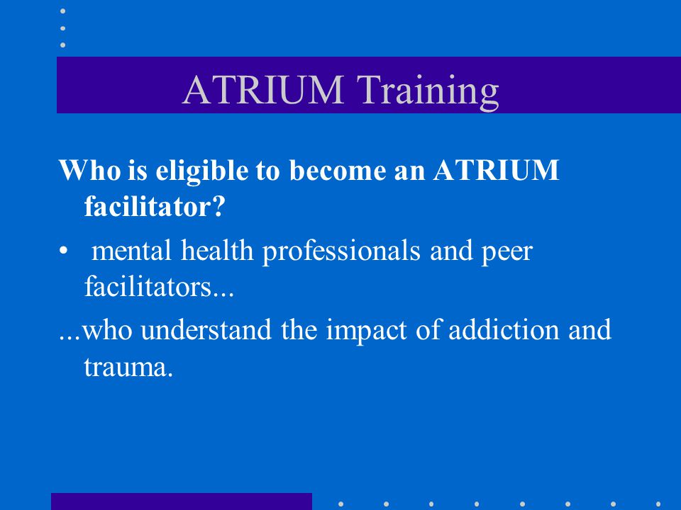 ATRIUM Training Who is eligible to become an ATRIUM facilitator