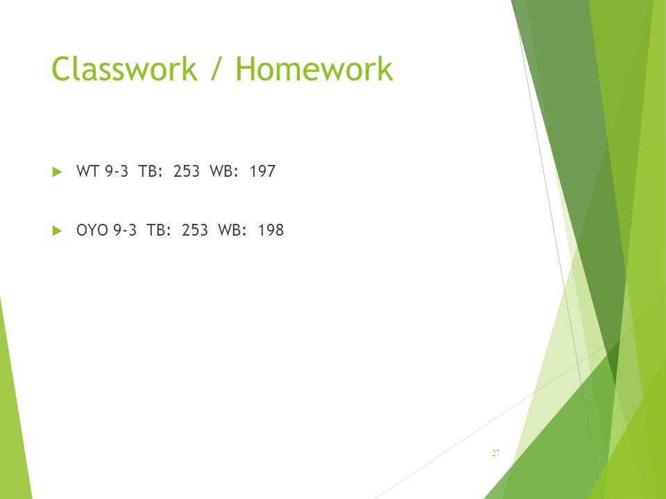 Classwork / Homework WT 9-3 TB: 253 WB: 197 OYO 9-3 TB: 253 WB: 198