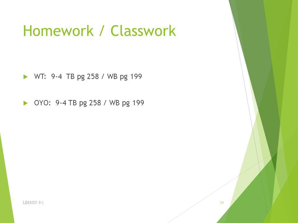 Homework / Classwork WT: 9-4 TB pg 258 / WB pg 199