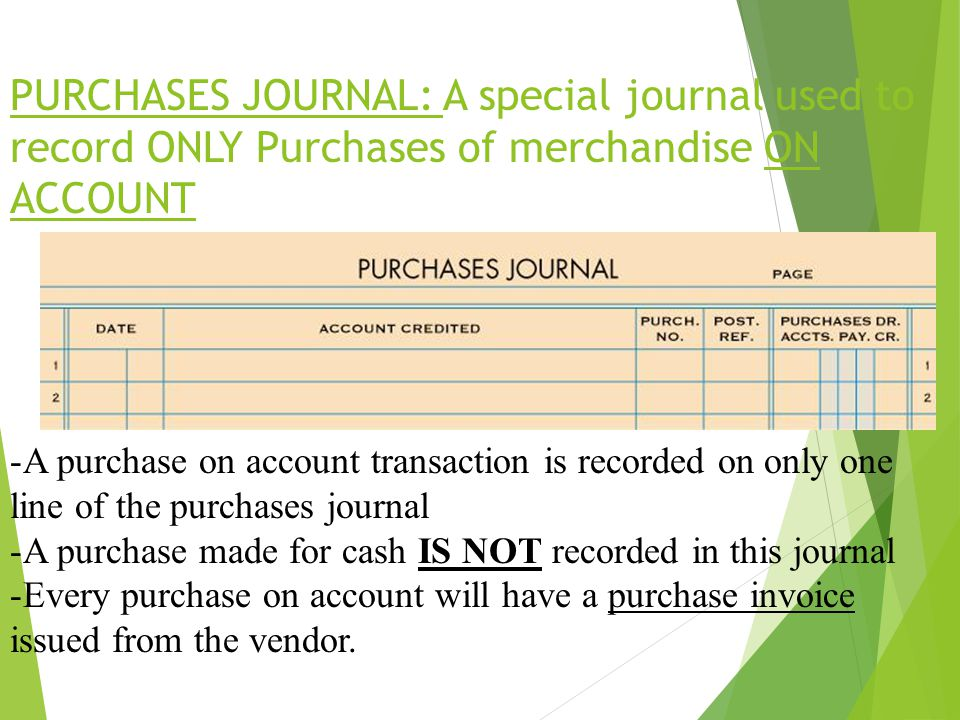 LESSON 9-1 4/13/2017. PURCHASES JOURNAL: A special journal used to record ONLY Purchases of merchandise ON ACCOUNT.