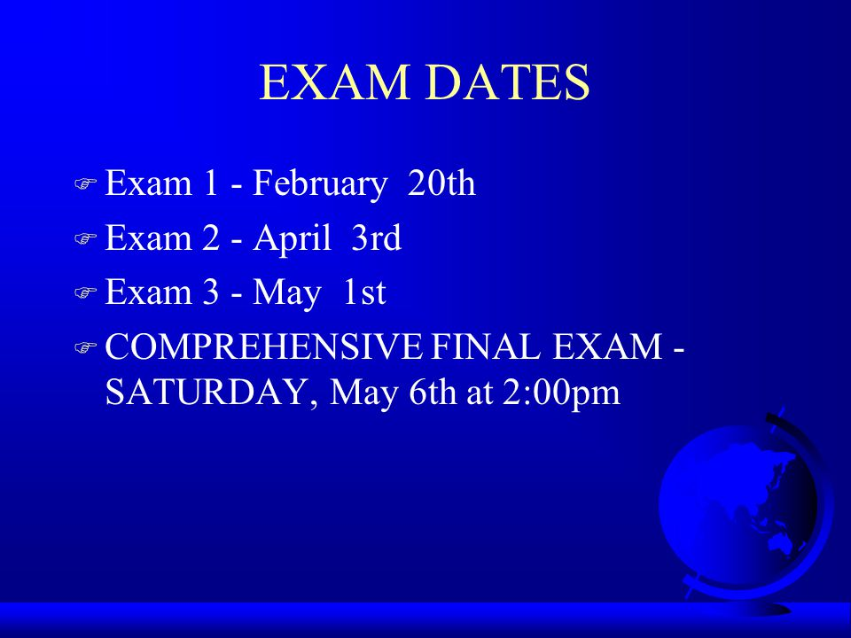EXAM DATES Exam 1 - February 20th Exam 2 - April 3rd Exam 3 - May 1st