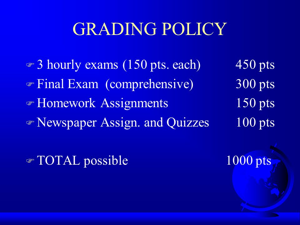 GRADING POLICY 3 hourly exams (150 pts. each) 450 pts