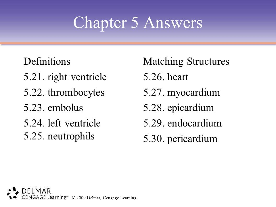 Chapter 5 Answers Definitions 5.21. right ventricle 5.22. thrombocytes