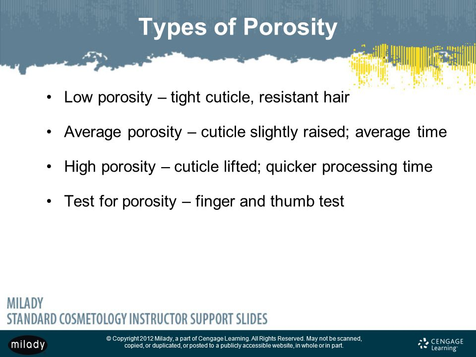 Types of Porosity Low porosity – tight cuticle, resistant hair