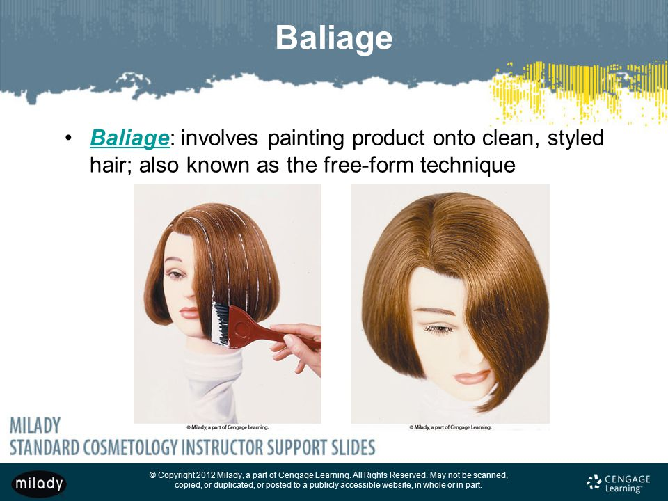 Baliage Baliage: involves painting product onto clean, styled hair; also known as the free-form technique.