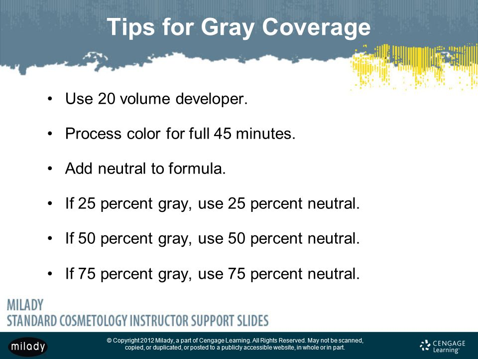Tips for Gray Coverage Use 20 volume developer.