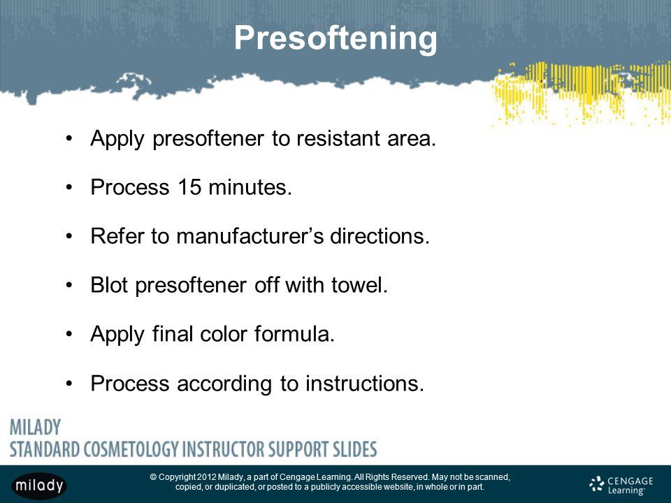 Presoftening Apply presoftener to resistant area. Process 15 minutes.