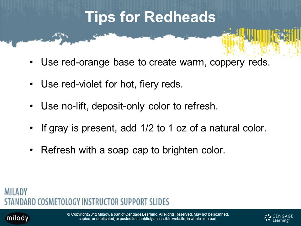 Tips for Redheads Use red-orange base to create warm, coppery reds.
