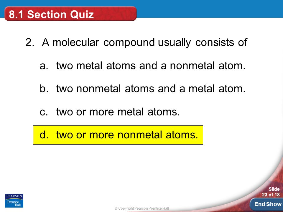 8.1 Section Quiz 2. A molecular compound usually consists of. two metal atoms and a nonmetal atom.
