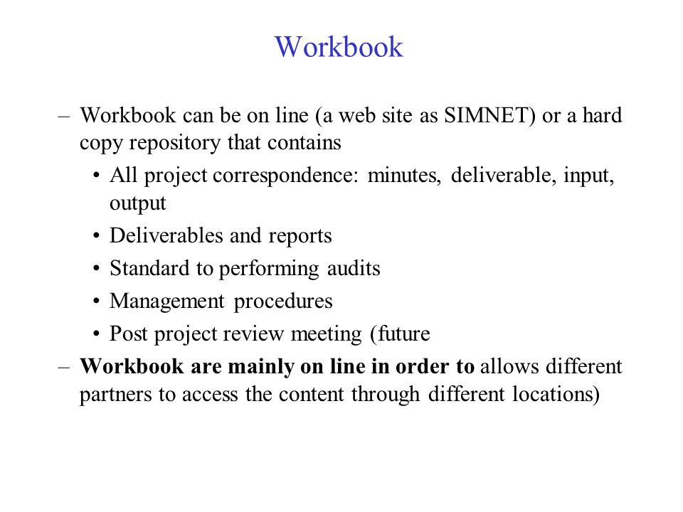 Workbook Workbook can be on line (a web site as SIMNET) or a hard copy repository that contains.