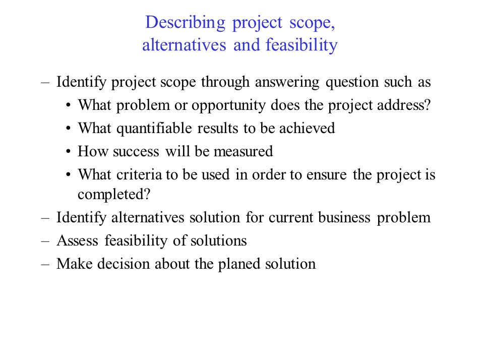 Describing project scope, alternatives and feasibility