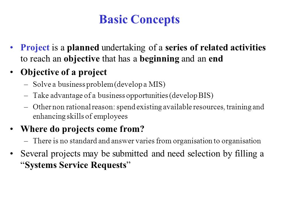 Basic Concepts Project is a planned undertaking of a series of related activities to reach an objective that has a beginning and an end.