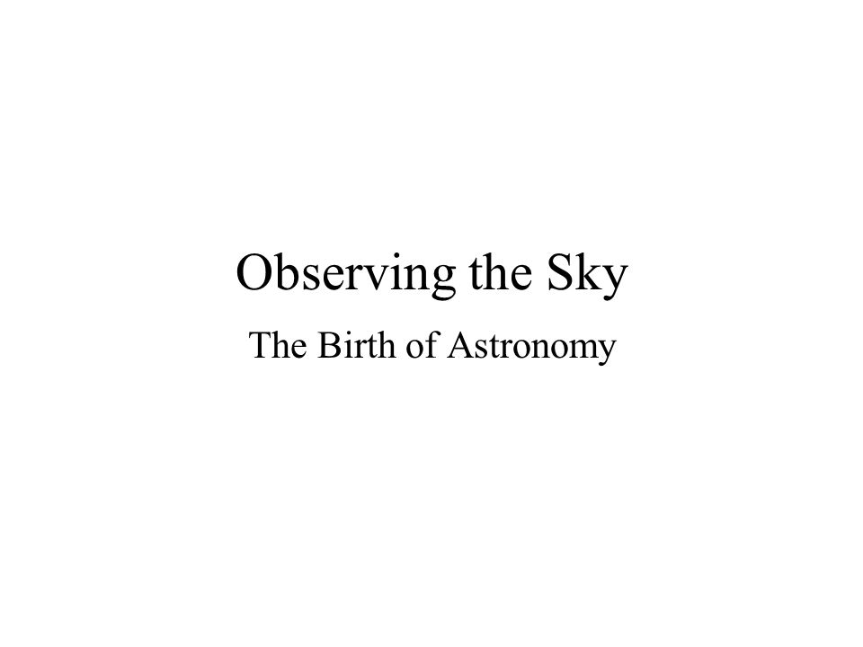 Observing the Sky The Birth of Astronomy