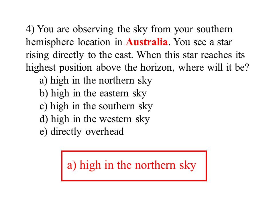 a) high in the northern sky