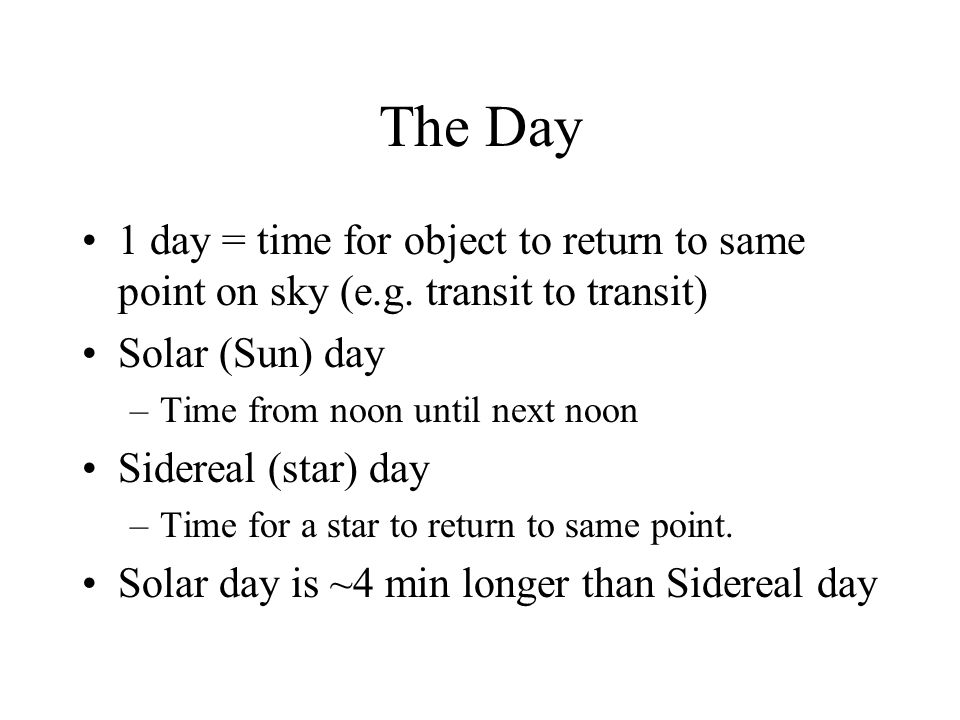 The Day 1 day = time for object to return to same point on sky (e.g. transit to transit) Solar (Sun) day.