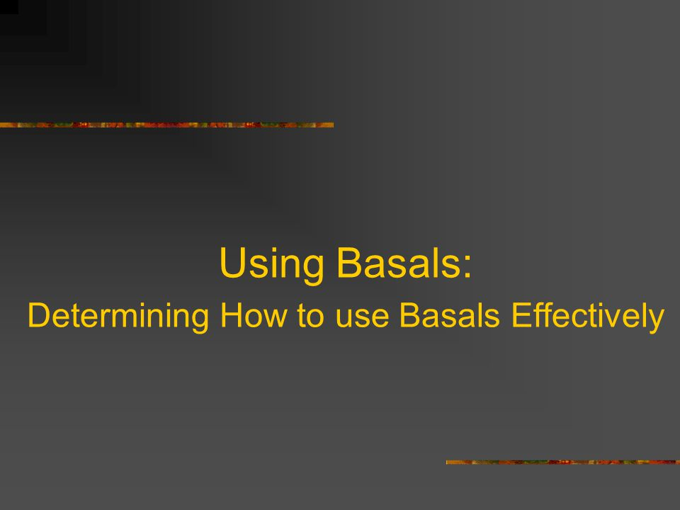 Using Basals: Determining How to use Basals Effectively