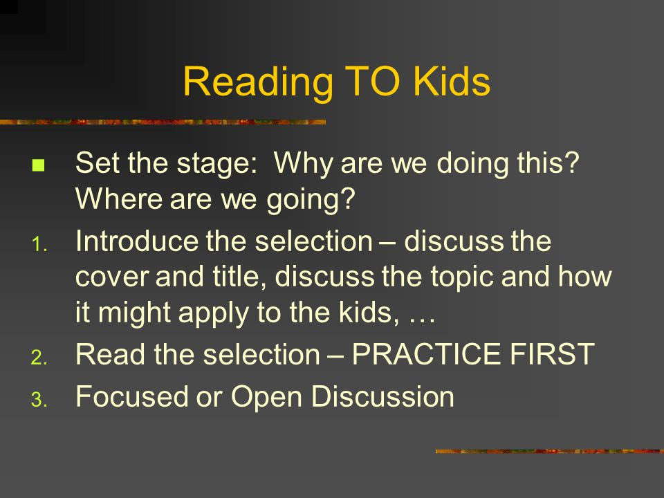 Reading TO Kids Set the stage: Why are we doing this Where are we going