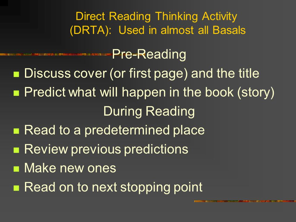Direct Reading Thinking Activity (DRTA): Used in almost all Basals