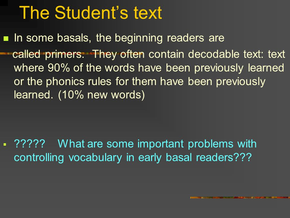 The Student's text In some basals, the beginning readers are