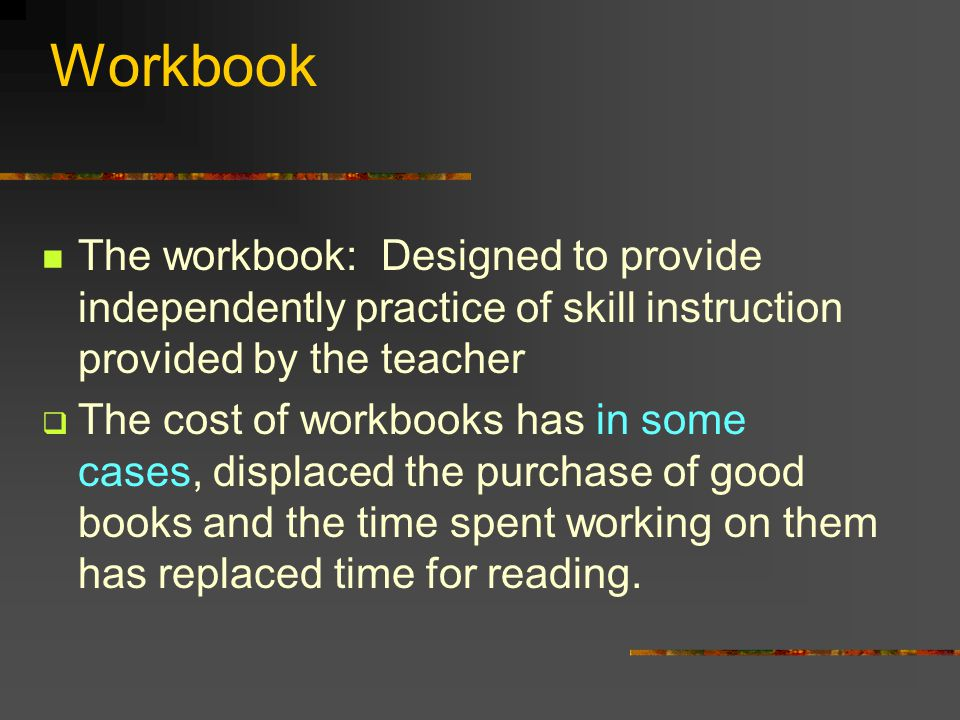 Workbook The workbook: Designed to provide independently practice of skill instruction provided by the teacher.