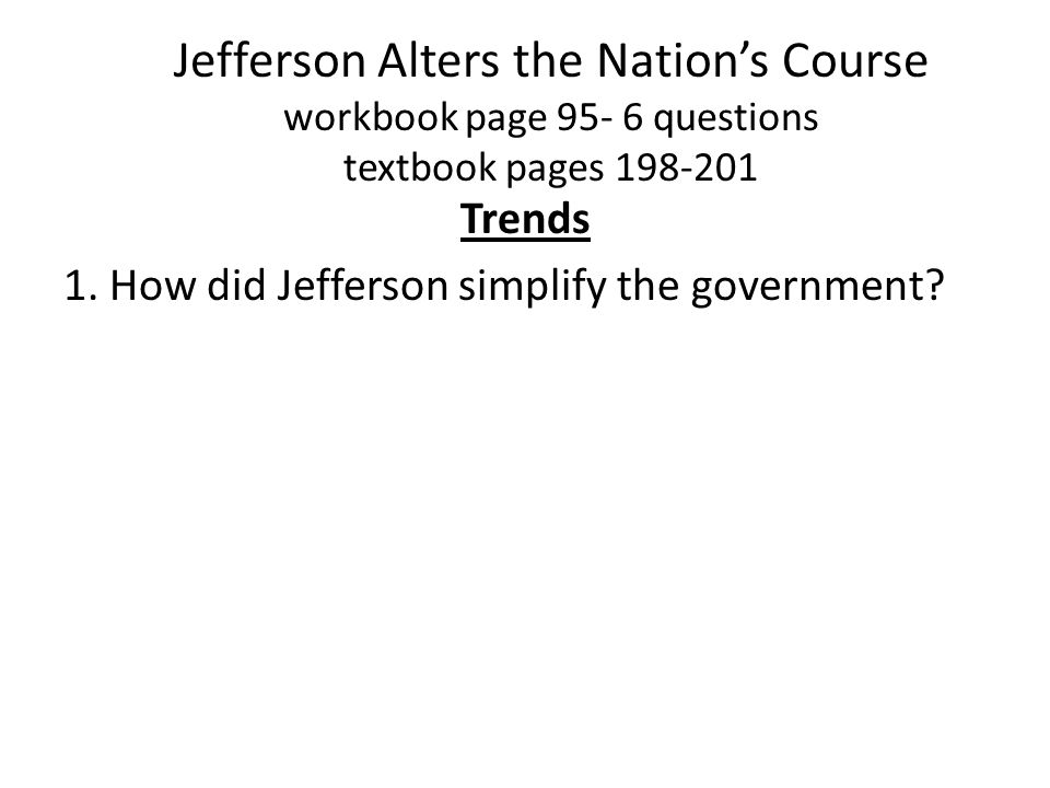 Trends 1. How did Jefferson simplify the government